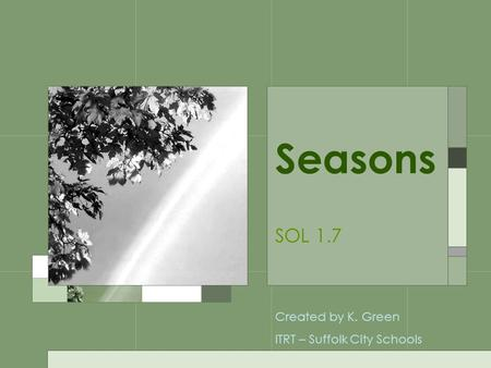 Seasons SOL 1.7 Created by K. Green ITRT – Suffolk City Schools.