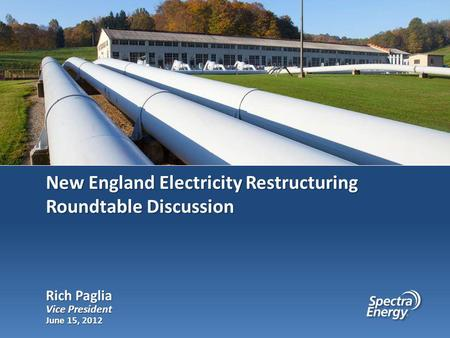 New England Electricity Restructuring Roundtable Discussion June 15, 2012 Rich Paglia Vice President.