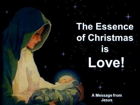The Essence of Christmas is CLICK TO ADVANCE SLIDES