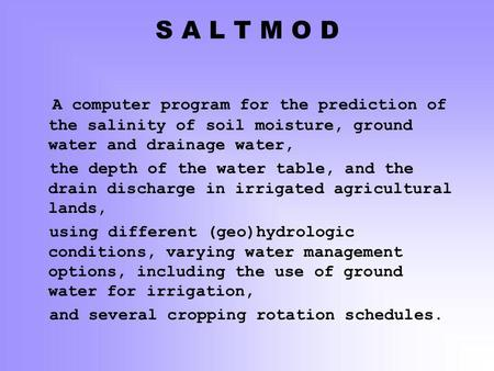 S A L T M O D A computer program for the prediction of the salinity of soil moisture, ground water and drainage water, the depth of the water table, and.