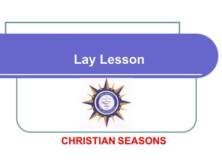 Lay Lesson CHRISTIAN SEASONS.