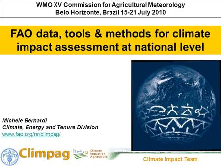 Climate Impact Team WMO XV Commission for Agricultural Meteorology Belo Horizonte, Brazil 15-21 July 2010 FAO data, tools & methods for climate impact.