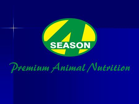 The Four Season Company 4 Season is a dedicated animal nutrition company, specialising in the manufacturing of high quality products for the Australian.