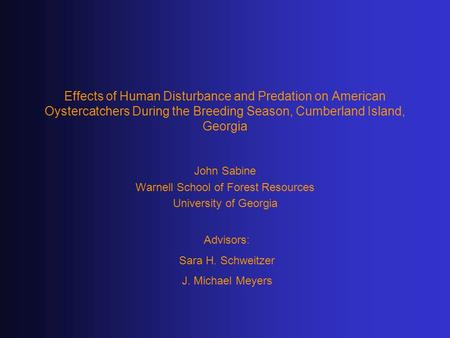 Effects of Human Disturbance and Predation on American Oystercatchers During the Breeding Season, Cumberland Island, Georgia John Sabine Warnell School.