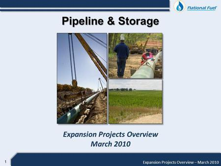 11 Expansion Projects Overview – March 2010 Pipeline & Storage Expansion Projects Overview March 2010.