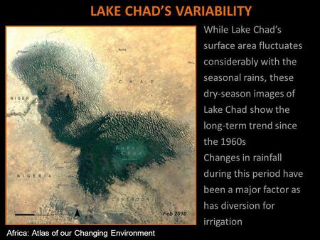 While Lake Chads surface area fluctuates considerably with the seasonal rains, these dry-season images of Lake Chad show the long-term trend since the.