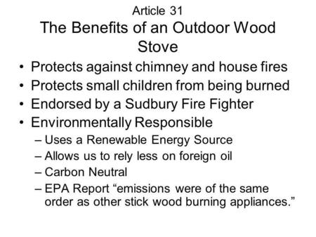 Article 31 The Benefits of an Outdoor Wood Stove Protects against chimney and house fires Protects small children from being burned Endorsed by a Sudbury.