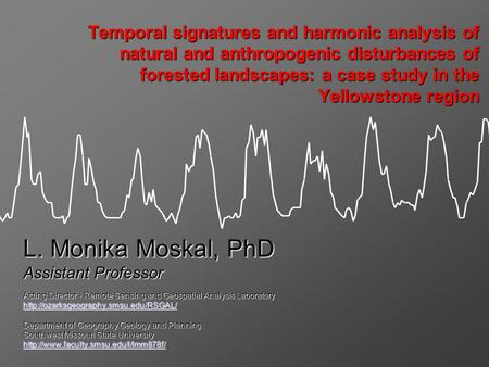 Temporal signatures and harmonic analysis of natural and anthropogenic disturbances of forested landscapes: a case study in the Yellowstone region L. Monika.