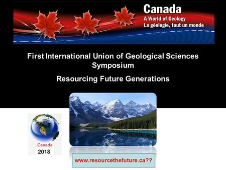 First International Union of Geological Sciences Symposium Resourcing Future Generations www.IGC2020.ca 2018 www.resourcethefuture.ca??