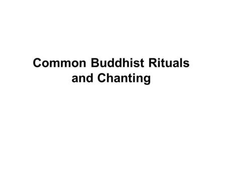 Common Buddhist Rituals <strong>and</strong> Chanting