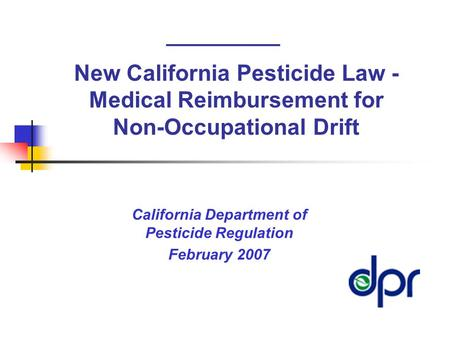 _________ California Department of Pesticide Regulation February 2007 New California Pesticide Law - Medical Reimbursement for Non-Occupational Drift.
