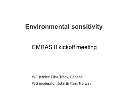 Environmental sensitivity EMRAS II kickoff meeting WG leader: Bliss Tracy, Canada WG moderator: John Brittain, Norway.
