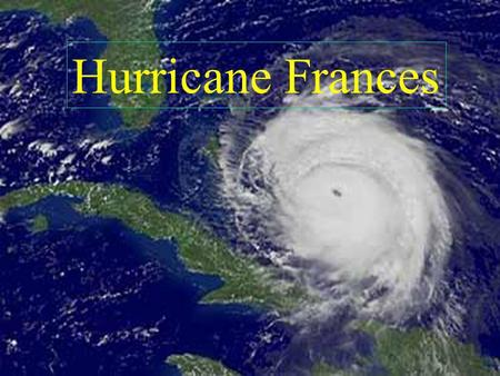 Hurricane Frances. Projected Path September 2, 2004 5:00 PM.