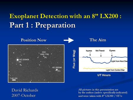 Exoplanet Detection with an 8 LX200 : Part 1 : Preparation David Richards 2007-October All pictures in this presentation are by the author (unless specifically.