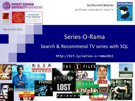 Series-O-Rama Search & Recommend TV series with SQL  Guillaume Cabanac March 27th, 2012.