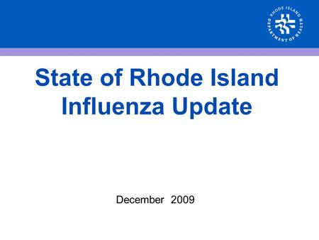 State of Rhode Island Influenza Update December 2009.