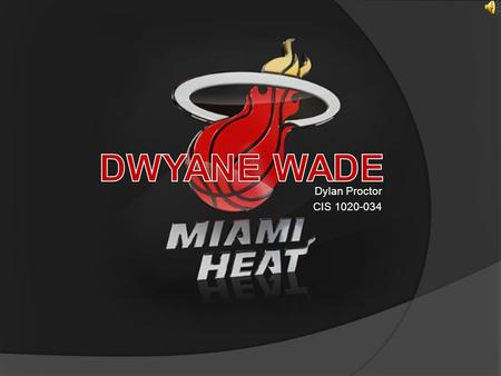 Dylan Proctor CIS 1020-034. Dwyane Wade was born on the South Side of Chicago, Illinois to Dwyane, Sr. and Jolinda Wade. Wade attended Harold L. Richards.