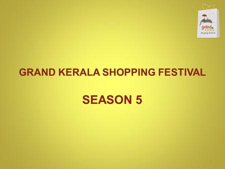 GRAND KERALA SHOPPING FESTIVAL SEASON 5 1. 46 DAYS LONG! 2.