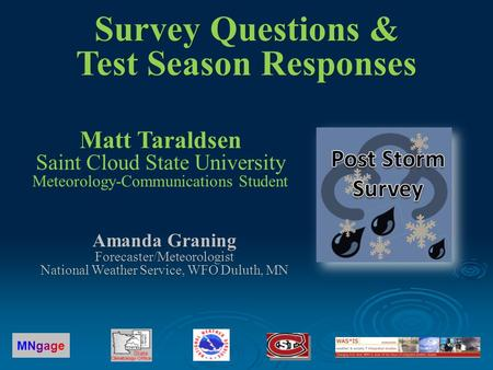 Matt Taraldsen Matt Taraldsen Saint Cloud State University Meteorology-Communications Student MNgageMNgage Survey Questions & Test Season Responses Amanda.