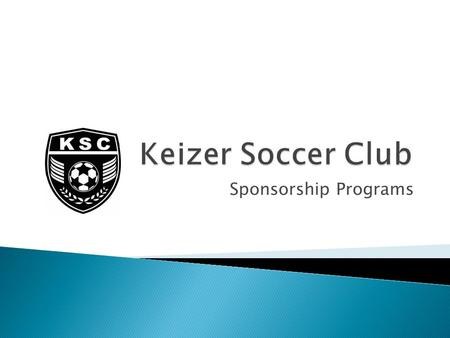 Sponsorship Programs. Keizer Soccer Club is a non-profit 501(c)3 corporation and is a member of Oregon Youth Soccer Association, US Youth Soccer and US.