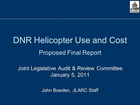 DNR Helicopter Use and Cost Proposed Final Report Joint Legislative Audit & Review Committee January 5, 2011 John Bowden, JLARC Staff.