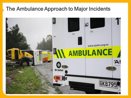 The Ambulance Approach to Major Incidents. Overview 1 Types of Major Incidents Ambulance are Involved in. 2 Our Roles in Major Incidents 3 Road Traffic.