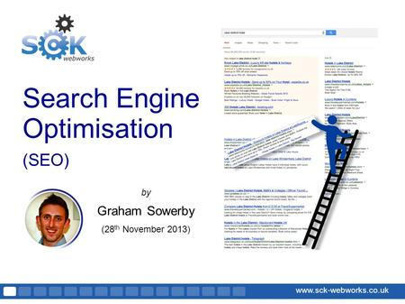 Www.sck-webworks.co.uk Search Engine Optimisation (SEO) by Graham Sowerby (28 th November 2013)