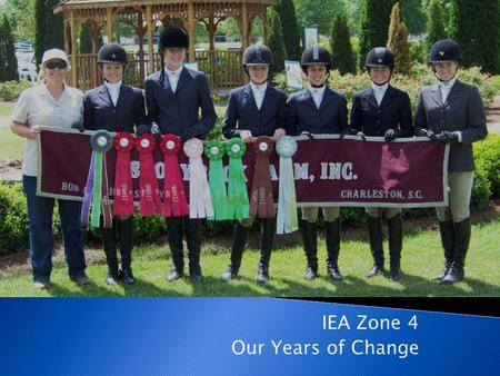 IEA Zone 4 Our Years of Change. Looking Back Just a hand full of teams with Keely Ryan as Zone Chair The 2002-2003 Season.
