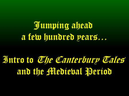 Jumping ahead a few hundred years… Intro to The Canterbury Tales and the Medieval Period.