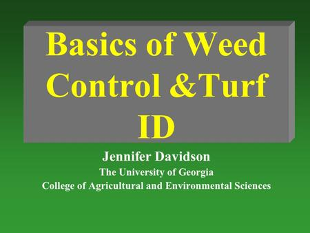 Basics of Weed Control &Turf ID Jennifer Davidson The University of Georgia College of Agricultural and Environmental Sciences.