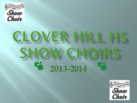 2013-2014 Please go to www.cloverhillshowchoir.comwww.cloverhillshowchoir.com You will see Follow us with email! Enter your email address to follow this.
