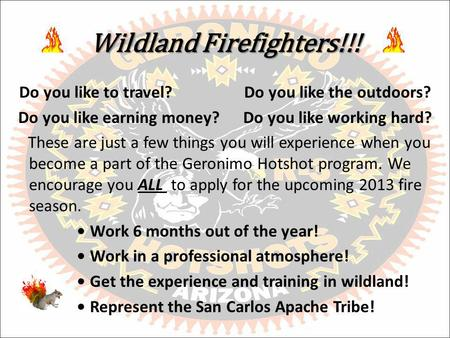 Wildland Firefighters!!! Do you like to travel?Do you like the outdoors? Do you like earning money?Do you like working hard? These are just a few things.