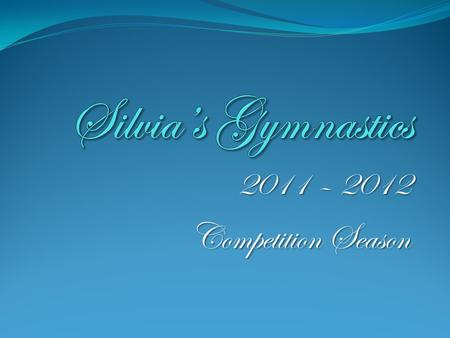 Silvia's Gymnastics 2011 – 2012 Competition Season.