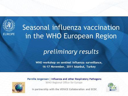 Seasonal influenza vaccination in the WHO European Region preliminary results WHO workshop on sentinel influenza surveillance, 16-17 November, 2011 Istanbul,