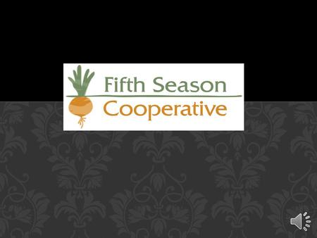 WHO ARE WE? WE ARE A COOPERATIVE WITH SIX MEMBER CLASSES Grower Groups Processors Distributors WorkersBuyers Growers.