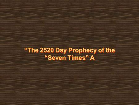 """The 2520 Day Prophecy of the ""Seven Times"" A"