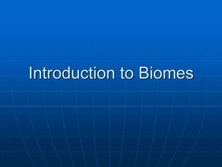 Introduction to Biomes. What is a biome? A biome is a large group of ecosystems that share the same type of communities.