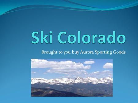 Brought to you buy Aurora Sporting Goods. Learn About Our Favorite Mountains Winter ParkSteamboat CopperBreckenridge.