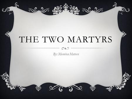 THE TWO MARTYRS By: Momina Mateen. ZAKARIYA عليه السلام AND YAHYA عليه السلام These two Prophets were sent to the Children of Israel Zakariya عليه السلام.