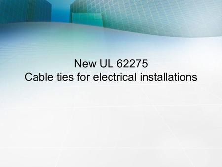 New UL 62275 Cable ties for electrical installations.