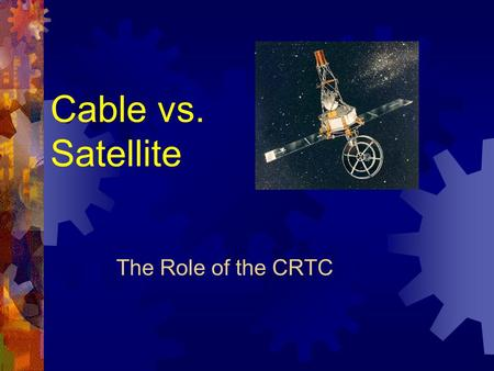 Cable vs. Satellite The Role of the CRTC. Telesat Canada A Canadian public corporation formed in 1969 to deliver satellite services to Canadians ownership: