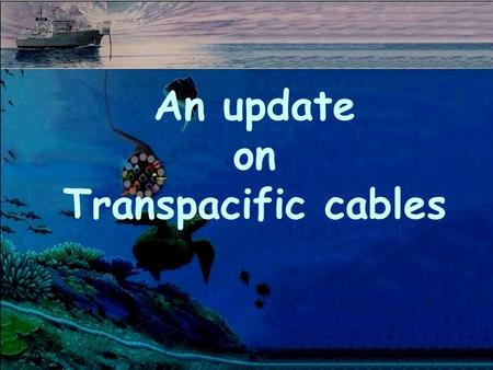 An update on Transpacific cables. DISCLAIMER The content of this presentation does not reflect nor represent the opinion of America Online, Inc. Lets.