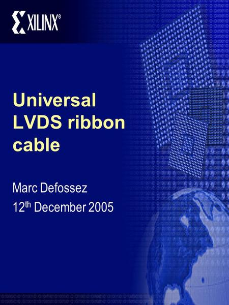 Universal LVDS ribbon cable Marc Defossez 12 th December 2005.