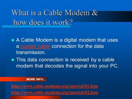 What is a Cable Modem & how does it work? A Cable Modem is a digital modem that uses a coaxial cable connection for the data transmission.coaxial cable.