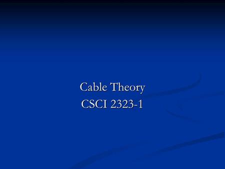 Cable Theory CSCI 2323-1. Last time What did we do last time? Does anyone remember why our model last time did not work (other than getting infinity due.