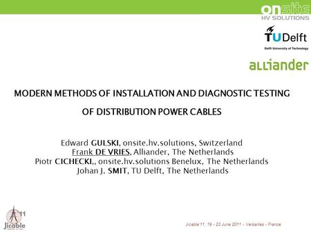 Jicable11, 19 - 23 June 2011 - Versailles - France MODERN METHODS OF INSTALLATION AND DIAGNOSTIC TESTING OF DISTRIBUTION POWER CABLES Edward GULSKI, onsite.hv.solutions,