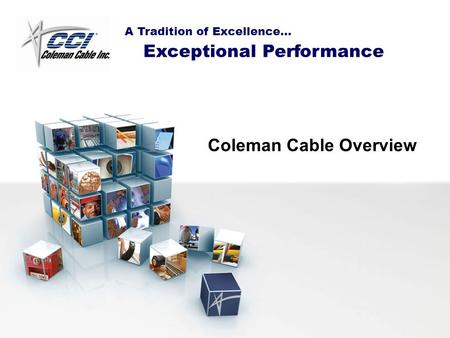 A Tradition of Excellence… Exceptional Performance Coleman Cable Overview.