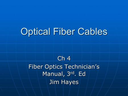 Optical Fiber Cables Ch 4 Fiber Optics Technicians Manual, 3 rd. Ed Jim Hayes.