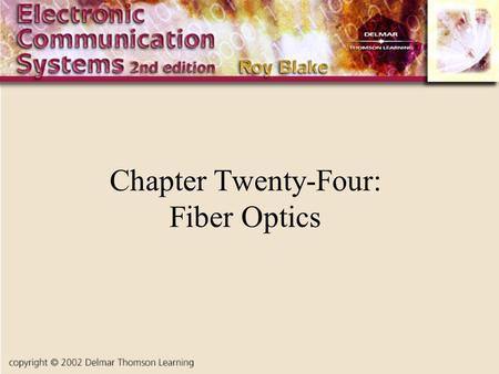 Chapter Twenty-Four: Fiber Optics. Introduction An optical fiber is essentially a waveguide for light It consists of a core and cladding that surrounds.
