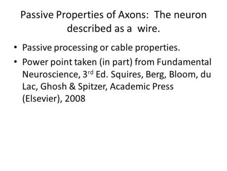 Passive Properties of Axons: The neuron described as a wire.
